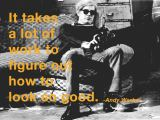 Andy Warhol - It takes a lot of work to figure out how to look so good